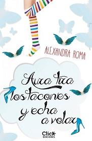 """Aura tira los tacones y echa a volar"" de Alexandra Roma"