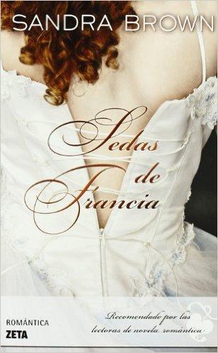 """""""Sedas de Francia"""" de Sandra Brown"""